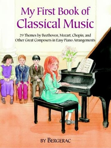 A First Book of Classical Music: 20 Themes by Beethoven, Mozart, Chopin and Other Great Composers in Easy Piano Arrangements 9780486410920
