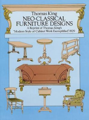 Neo-Classical Furniture Designs: A Reprint of Thomas King's