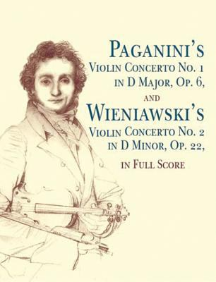 Nicolo Paganini Violin Concerto No. 1 in D Major, Op. 6 and Henri Wieniawski Violin Concerto No. 2 in D Minor, Op. 22 9780486431512