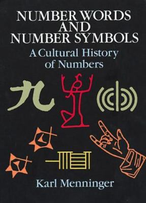 Number Words and Number Symbols: A Cultural History of Numbers 9780486270968