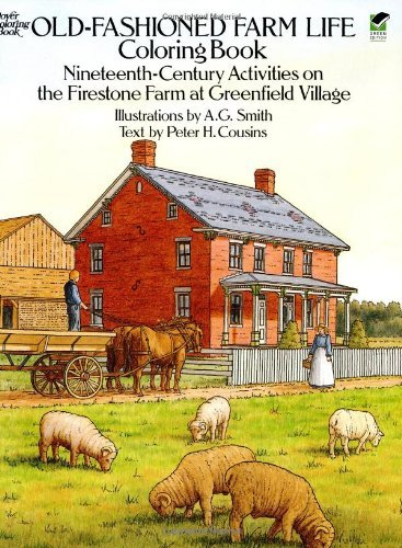 Old-Fashioned Farm Life Coloring Book: Nineteenth Century Activities on the Firestone Farm at Greenfield Village 9780486261485