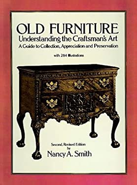 Old Furniture: Understanding the Craftsman's Art (Second, Revised Edition) 9780486263397