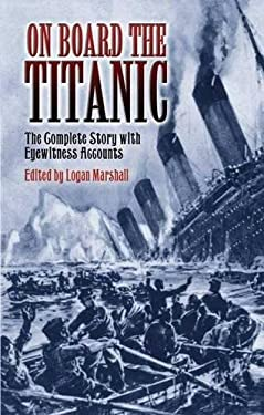 On Board the Titanic: The Complete Story with Eyewitness Accounts 9780486450988