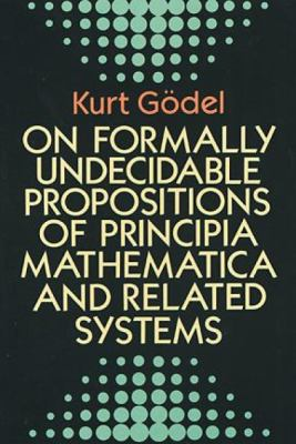 On Formally Undecidable Propositions of Principia Mathematicon Formally Undecidable Propositions of Principia Mathematica and Related Systems A and Re 9780486669809