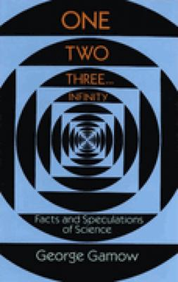 One Two Three . . . Infinity: Facts and Speculations of Science 9780486256641