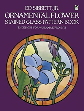 Ornamental Flower Stained Glass Pattern Book: 83 Designs for Workable Projects 9780486247380