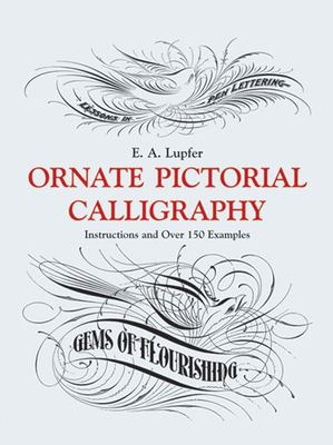 Ornate Pictorial Calligraphy: Instructions and Over 150 Examples 9780486219578