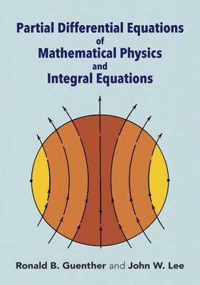 Partial Differential Equations of Mathematical Physics and Ipartial Differential Equations of Mathematical Physics and Integral Equations Ntegral Equa 9780486688893