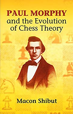 Paul Morphy and the Evolution of Chess Theory 9780486435749