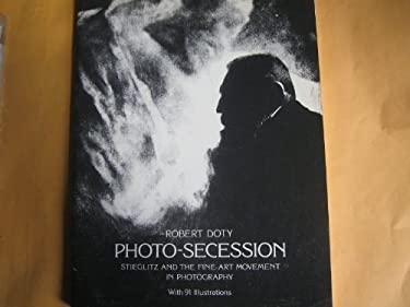 Photo-Secession: Stieglitz and the Fine-Art Movement in Photography