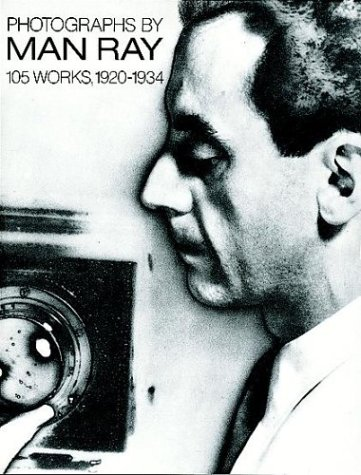 Photographs by Man Ray Photographs by Man Ray: 105 Works, 1920-1934 105 Works, 1920-1934 9780486238425