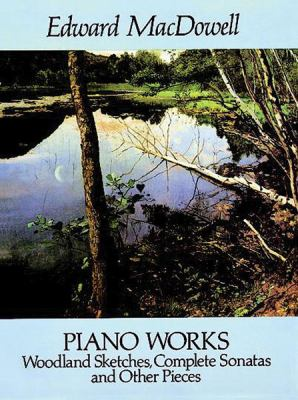 Piano Works: Woodland Sketches, Complete Sonatas and Other Pieces 9780486262932