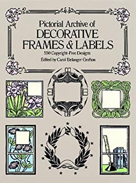 Pictorial Archive of Decorative Frames and Labels: 550 Copyright-Free Designs 9780486242774
