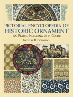 Pictorial Encyclopedia of Historic Ornament: 100 Plates, Including 75 in Full Color 9780486428345