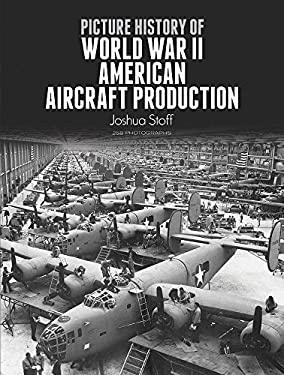 Picture History of World War II American Aircraft Production 9780486276182