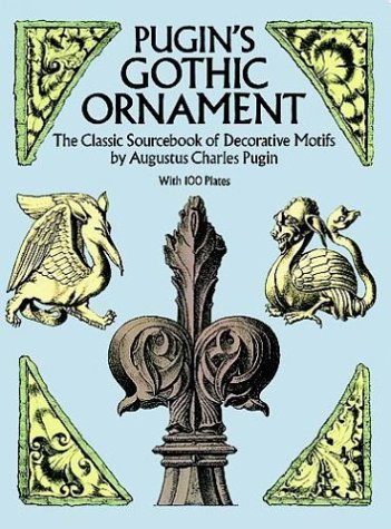 Pugin's Gothic Ornament: The Classic Sourcebook of Decorative Motifs with 100 Plates 9780486255002
