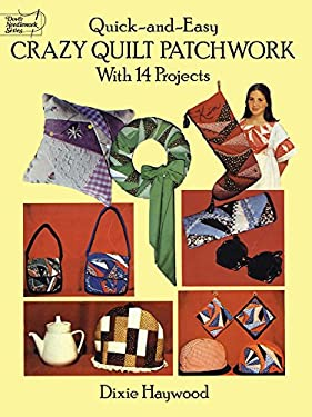 Quick-And-Easy Crazy Quilt Patchwork: With 14 Projects 9780486271064
