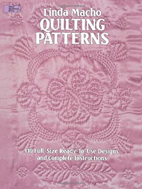 Quilting Patterns: 110 Full-Size Ready-To-Use Designs and Complete Instructions 9780486246321