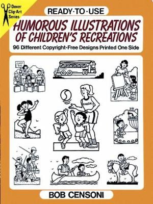 Ready-To-Use Humorous Illustrations of Children's Recreations: 96 Different Copyright-Free Designs Printed One Side 9780486281957