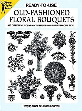 Ready-To-Use Old-Fashioned Floral Bouquets: 333 Different Copyright-Free Designs Printed One Side 9780486296890