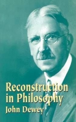 Reconstruction in Philosophy 9780486434384