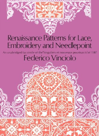 Renaissance Patterns for Lace, Embroidery and Needlepoint Renaissance Patterns for Lace, Embroidery and Needlepoint 9780486224381