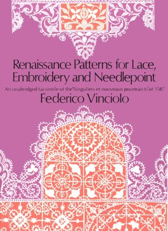Renaissance Patterns for Lace, Embroidery and Needlepoint Renaissance Patterns for Lace, Embroidery and Needlepoint