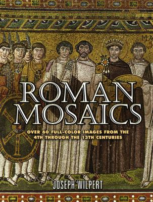 Roman Mosaics: Over 60 Full-Color Images from the 4th Through the 13th Centuries 9780486454696