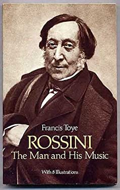Rossini, the Man and His Music 9780486253961