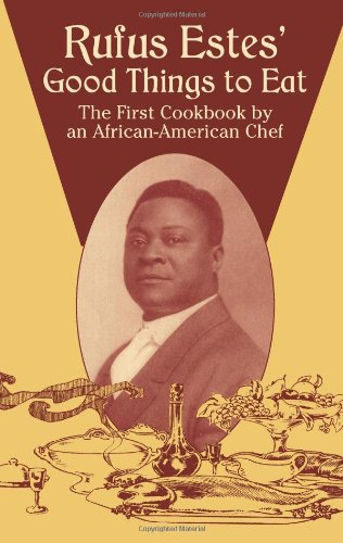 Rufus Estes' Good Things to Eat: The First Cookbook by an African-American Chef 9780486437644
