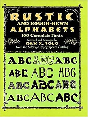 Rustic and Rough-Hewn Alphabets: 100 Complete Fonts 9780486267166