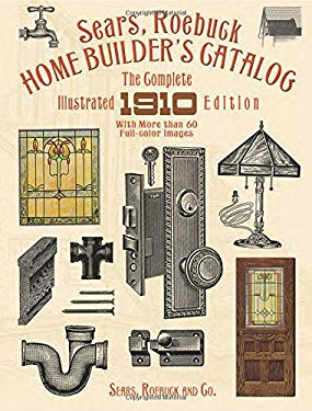 Sears, Roebuck Home Builder's Catalog: The Complete Illustrated 1910 Edition 9780486263205