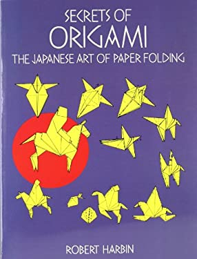 Secrets of Origami: The Japanese Art of Paper Folding 9780486297071