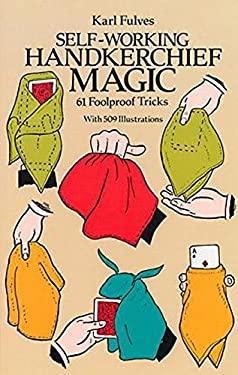Self-Working Handkerchief Magic: 61 Foolproof Tricks 9780486256948