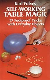 Self-Working Table Magic: 97 Foolproof Tricks with Everyday Objects 1594839