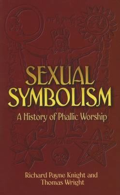 Sexual Symbolism: A History of Phallic Worship 9780486450032