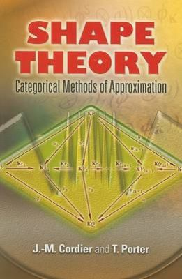 Shape Theory: Categorical Methods of Approximation 9780486466231