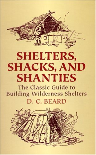 Shelters, Shacks, and Shanties: The Classic Guide to Building Wilderness Shelters 9780486437477