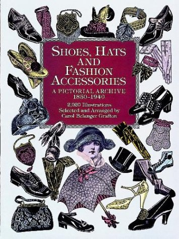 Shoes, Hats and Fashion Accessories: A Pictorial Archive, 1850-1940 9780486401034