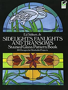 Sidelights, Fanlights and Transoms Stained Glass Pattern Book 9780486253282