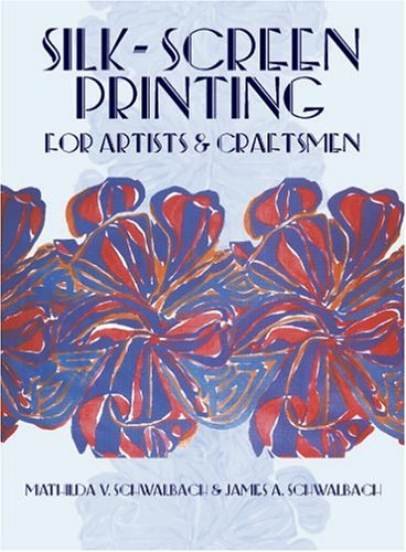 Silk-Screen Printing for Artists and Craftsmen 9780486240466