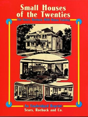 Small Houses of the Twenties: The Sears, Roebuck 1926 House Catalog 9780486267098