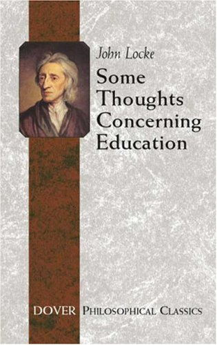Some Thoughts Concerning Education: Including of the Conduct of the Understanding 9780486455518
