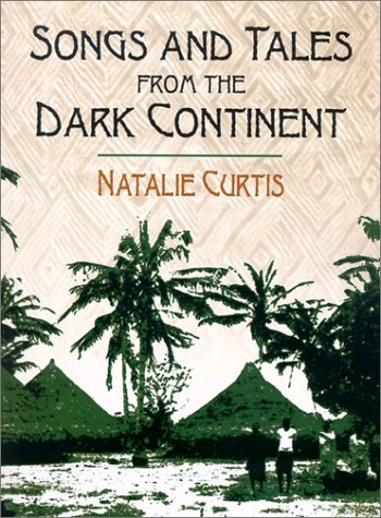Songs and Tales from the Dark Continent: The Authoritative 1920 Classic, Recorded from the Singing and Sayings of C. Kamba Simango, Ndau Tribe, Portug 9780486420691