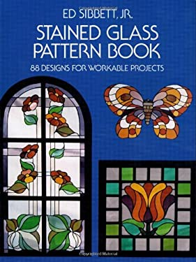 Stained Glass Pattern Book Stained Glass Pattern Book: 88 Designs for Workable Projects 88 Designs for Workable Projects 9780486233604