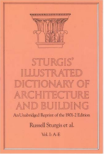 Sturgis' Illustrated Dictionary of Architecture and Building: An Unabridged Reprint of the 1901-2 Edition, Vol. I 9780486260259