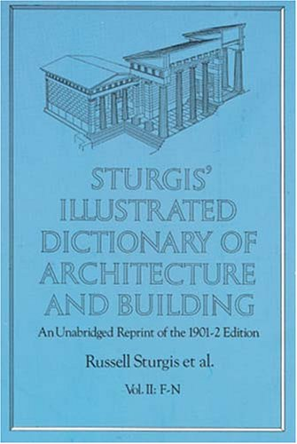 Sturgis' Illustrated Dictionary of Architecture and Building: An Unabridged Reprint of the 1901-2 Edition, Vol. II 9780486260266