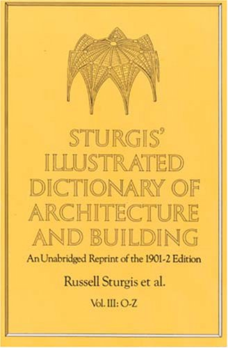 Sturgis' Illustrated Dictionary of Architecture and Building: An Unabridged Reprint of the 1901-2 Edition, Vol. III 9780486260273