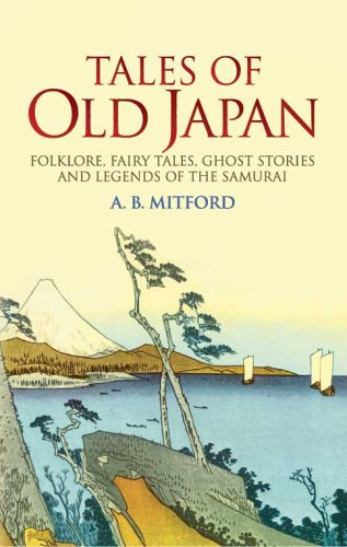Tales of Old Japan: Folklore, Fairy Tales, Ghost Stories and Legends of the Samurai 9780486440620