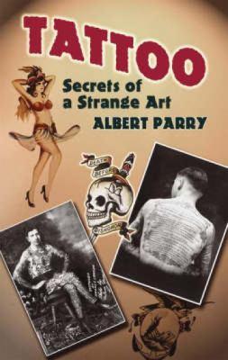 Tattoo: Secrets of a Strange Art 9780486447926